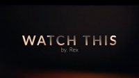Watch This (watch to card) by Rex